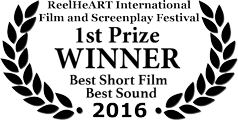 1st Prize Winner - Best Short Film, Best Sound - ReelHeART International Film and Screenplay Festival